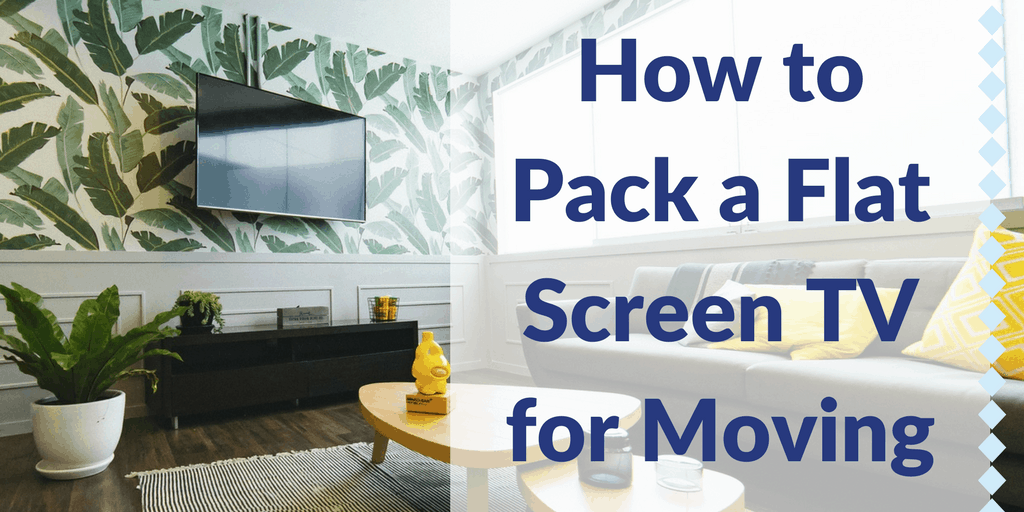 How to Pack a Flat Screen TV for Moving