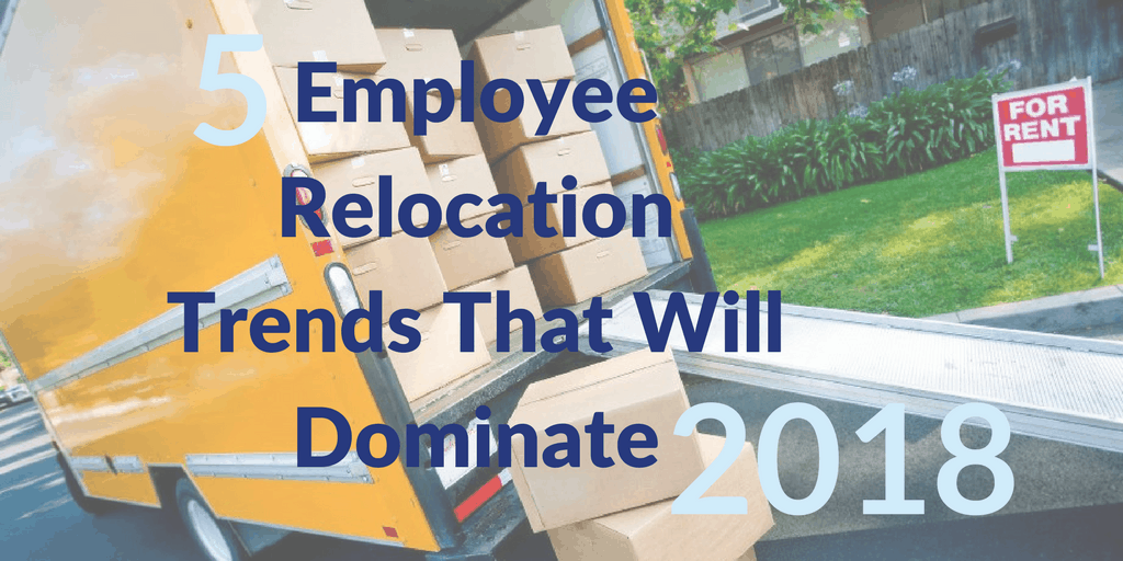 5 Employee Relocation Trends That Will Dominate 2018