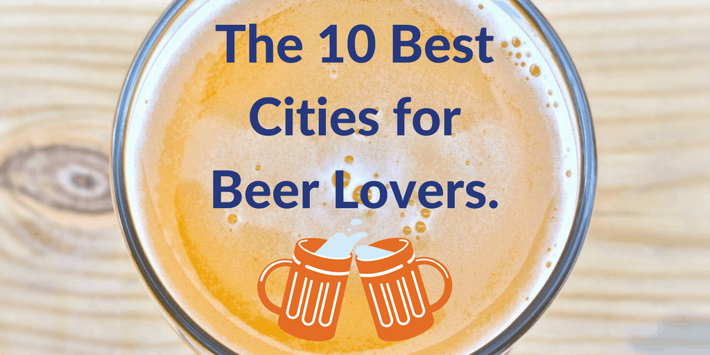 the 10 best cities to live in for Beer lovers