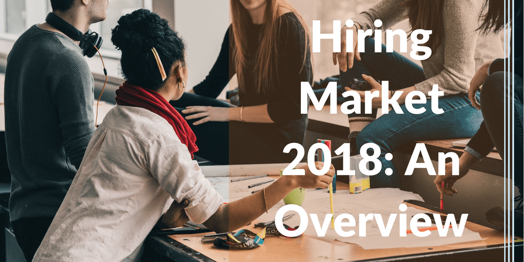 hiring market 2018 an overview