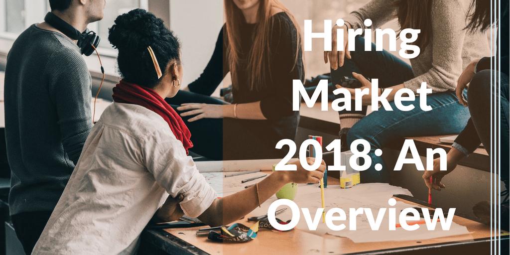 hiring market 2018 an overview