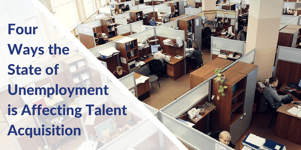 Four Ways the State of Unemployment is Affecting Talent Acquisition | SML