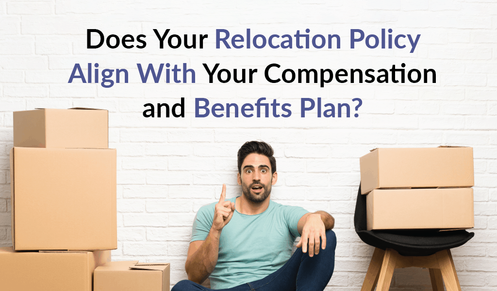 Does your relocation policy align with your compensation and benefits plan?